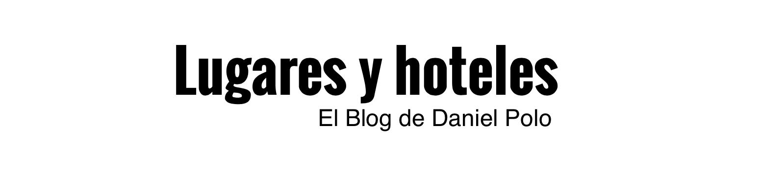 Lugares y Hoteles - Blog sobre turismo y viajes, donde hablo de destinos, hoteles y consejos para viajar